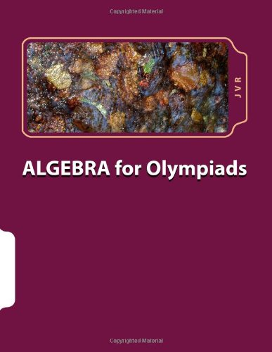 Algebra for olympiads: Problems and Solutions (Volume 1)
