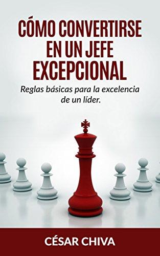 como-convertirse-en-un-jefe-excepcional-liderazgo-integral-reglas-basicas-para-ser-un-director-excel