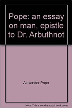 pope an essay on man epistle 1 An essay on man, by alexander pope epistle 2 argument of the nature and state of man with respect to himself as an individual i.
