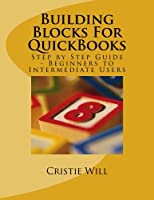 Building Blocks For QuickBooks: Step by Step Guide for Beginners to Intermediate Level Front Cover