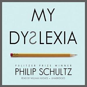 My Dyslexia | [Philip Schultz]
