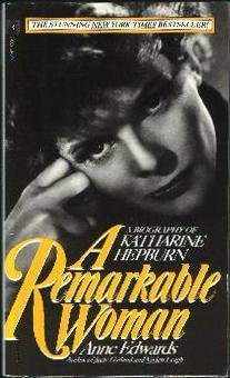 A Remarkable Woman:  A Biography of Katharine Hepburn, Anne Edwards