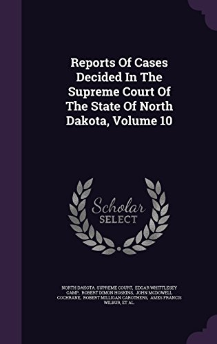 Reports Of Cases Decided In The Supreme Court Of The State Of North Dakota, Volume 10