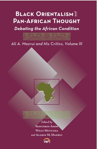 Black Orientalism and Pan African Thought:Debating the African Condition: Ali a Mazrui and His Critics. 3. t