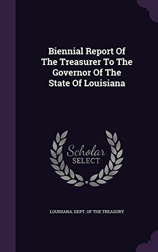 Biennial Report Of The Treasurer To The Governor Of The State Of Louisiana