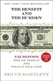 img - for [(The Benefit and the Burden: Tax Reform - Why We Need It and What It Will Take )] [Author: Bruce R Bartlett] [Jan-2013] book / textbook / text book