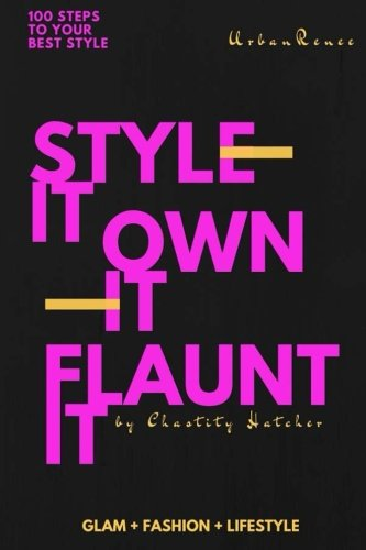 100 Steps to Your Best Style: Style It ... Own It ... Flaunt It PDF