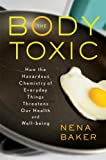 cover of The Body Toxic: How the Hazardous Chemistry of Everyday Things Threatens Our Health and Well-Being