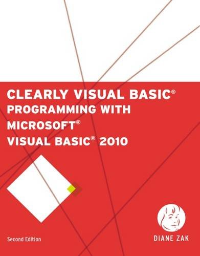 Clearly Visual Basic: Programming with Microsoft Visual Basic 2010