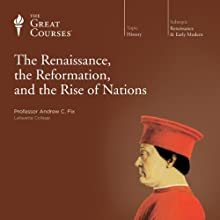 The Renaissance, the Reformation, and the Rise of Nations Lecture Auteur(s) :  The Great Courses Narrateur(s) : Professor Andrew C. Fix