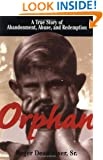 Orphan: A True Story of Abandonment, Abuse, and Redemption