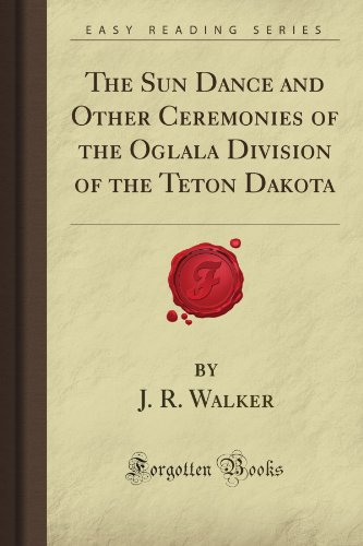 The Sun Dance And Other Ceremonies Of The Oglala Division Of The Teton Dakota (Forgotten Books) front-616766
