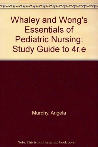 Whaley and Wong's Essentials of Pediatric Nursing: Study Guide to 4r.e