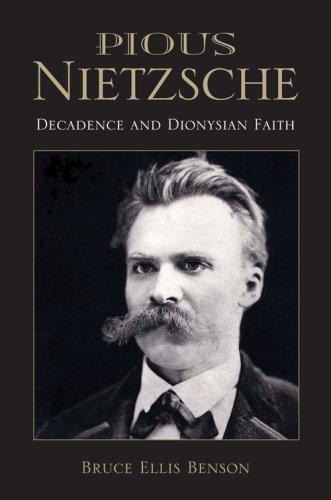 Pious Nietzsche: Decadence and Dionysian Faith (Indiana Series in the Philosophy of Religion)