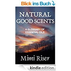 Natural Good Scents (A Glossary of Essential Oils) (Holistic Harmony Series Book 3) (English Edition)
