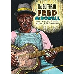 The Guitar of Fred McDowell Taught by Tom Feldmann