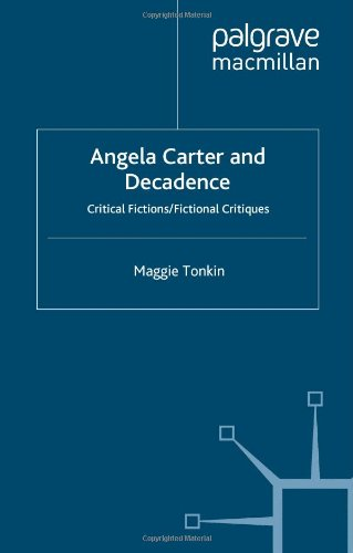 Angela Carter and Decadence: Critical Fictions/Fictional Critiques