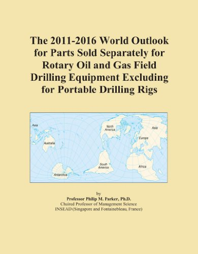 The 2011-2016 World Outlook for Parts Sold Separately for Rotary Oil and Gas Field Drilling Equipment Excluding for Portable Drilling Rigs