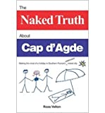 img - for [ The Naked Truth about Cap D'Agde: Making the Most of a Holiday in Southern France's Celebrated Naked City[ THE NAKED TRUTH ABOUT CAP D'AGDE: MAKING THE MOST OF A HOLIDAY IN SOUTHERN FRANCE'S CELEBRATED NAKED CITY ] By Velton, Ross ( Author )May-03-2003 Paperback book / textbook / text book