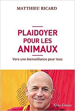Plaidoyer pour les animaux – Matthieu Ricard