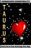 Taurus: Horoscope Compatibility (Find Love In Your Astrology Star Sign)