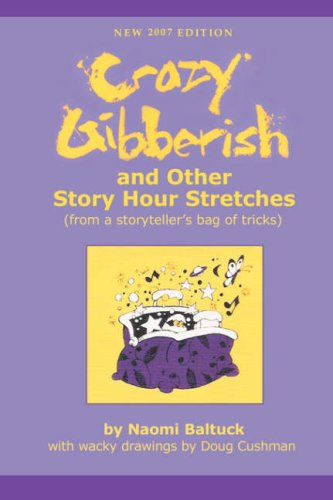 Crazy Gibberish: And Other Story Hour Stretches: Naomi Baltuck: 9781932279788: Amazon.com: Books