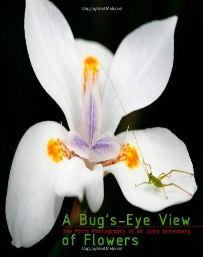 A Bug's-Eye View of Flowers: The Micro Photography of Dr. Gary Greenberg