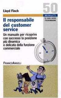 Il responsabile del customer service. Un manuale per ricoprire con successo la posizione più dinamica e delicata della funzione commerciale