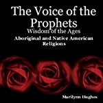 The Voice of the Prophets: Wisdom of the Ages, Aboriginal Religions, Native American Religions | Marilynn Hughes