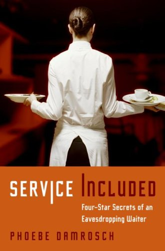 Service Included: Four-Star Secrets of an Eavesdropping Waiter, Phoebe Damrosch