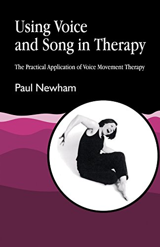Using Voice and Song in Therapy: The Practical Application of Voice Movement Therapy (v. 2)