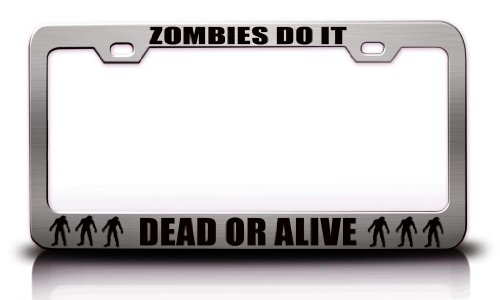 Zombies Do It, Dead Or Alive Zombies Steel Metal License Plate Frame