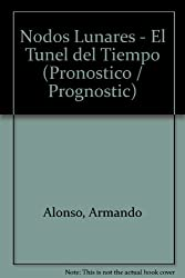 Nodos Lunares / Lunar Nodes- El Tunel Del Tiempo / the Tunnel of Time (Pronostico / Prognostic)