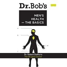 Dr. Bob's Men's Health: The Basics (       UNABRIDGED) by Dr. Robert F. DeMaria Narrated by Dr. Robert F. DeMaria