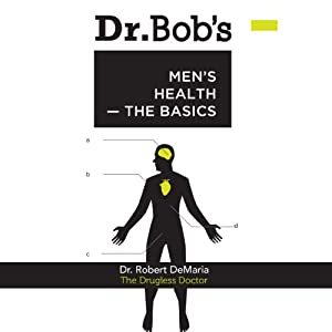 Dr. Bob's Men's Health: The Basics | [Dr. Robert F. DeMaria]