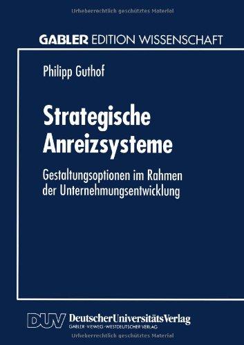 Strategische Anreizsysteme: Gestaltungsoptionen im Rahmen der Unternehmungsentwicklung (German Edition)