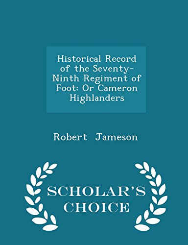 Historical Record of the Seventy-Ninth Regiment of Foot: Or Cameron Highlanders - Scholar's Choice Edition