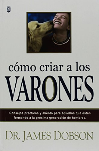 Como Criar a los Varones (Spanish Edition), by Dr James C Dobson PH.D.