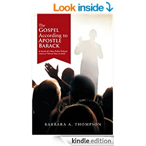 """Amazon.com: The Gospel According to Apostle Barack: In Search of a More Perfect Political Union as """"Heaven Here on Earth"""" eBook: Barbara A. Thompson: Kindle Store"""