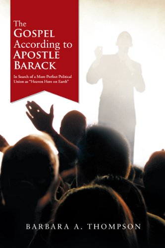"The Gospel According to Apostle Barack: In Search of a More Perfect Political Union as ""Heaven Here on Earth"""