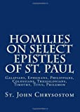 img - for Homilies on Select Epistles of St. Paul: Galatians, Ephesians, Philippians, Colossians, Thessalonians, Timothy, Titus, Philemon book / textbook / text book