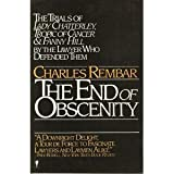The End of Obscenity: The Trials of Lady Chatterley, Tropic of Cancer and Fanny Hill (0060970618) by Rembar, Charles