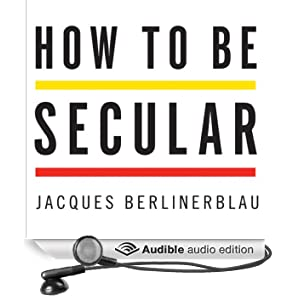 How to Be Secular: A Call to Arms for Religious Freedom (Unabridged)
