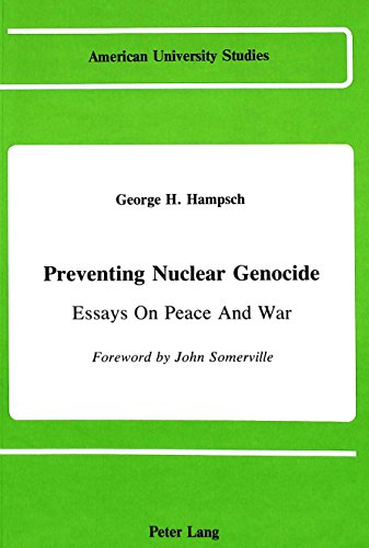 Preventing Nuclear Genocide: Essays on Peace and War (American University Studies Series V, Philosophy)