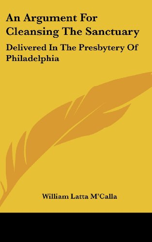 An Argument for Cleansing the Sanctuary: Delivered in the Presbytery of Philadelphia