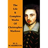 The Life & Complete Works Of Christopher Marlowe ~ M. G. Scarsbrook