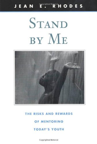Stand by Me: The Risks and Rewards of Mentoring Today's...