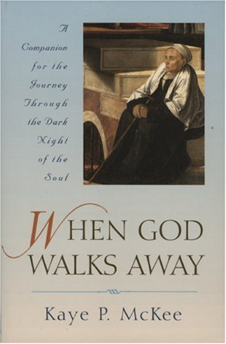 When God Walks Away: A Companion to the Dark Night of the Soul, KAYE MCKEE