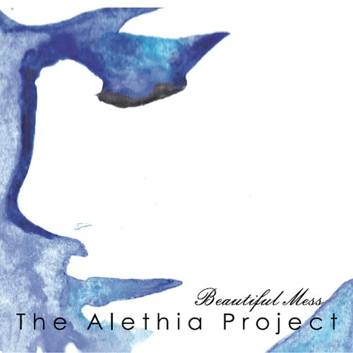 Beautiful Mess (The Alethia Project) - Beautiful Mess