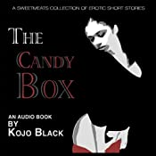 The Candy Box: A Sweetmeats Collection of Erotic Stories | [Kojo Black]
